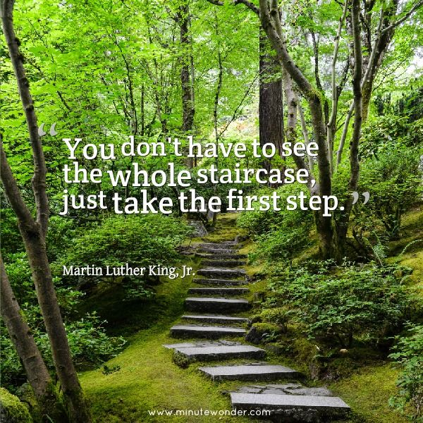 You don't have to see the whole staircase, just take the first step. -  Martin Luther King, Jr. #quote | Wholeness, Take the first step, Martin  luther king