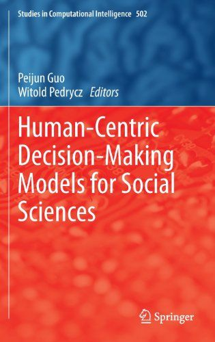 Human-Centric Decision-Making Models for Social Sciences Studies in Computational Intelligence / Peijun Guo, Witold Pedrycz.  Springer, 2014