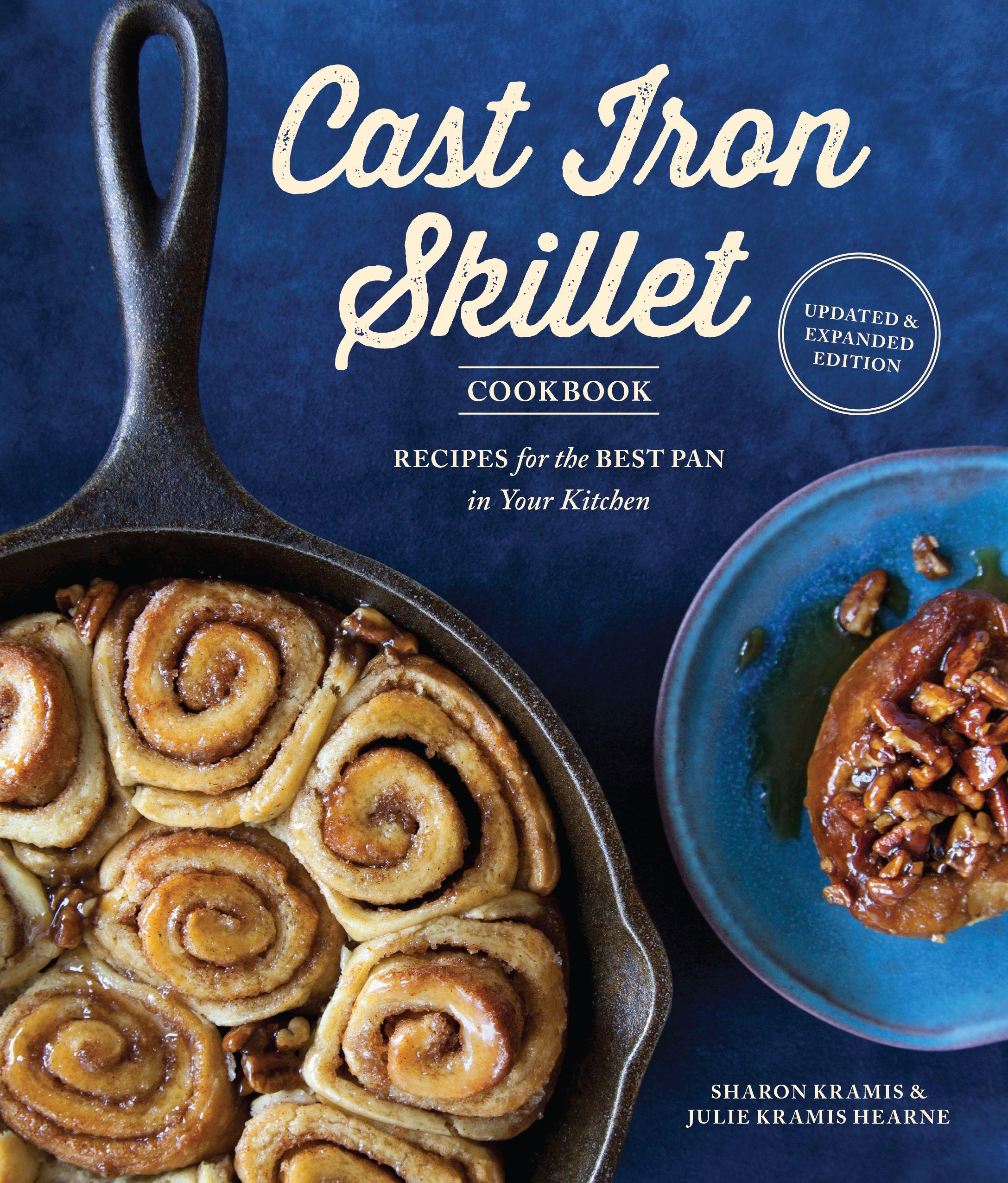 The Cast Iron Skillet Cookbook 2nd Edition By Sharon Kramis Julie Kramis Hearne 9781570619052 Penguinrandomhouse Com Books Cast Iron Skillet Recipes Cast Iron Skillet Cooking Cast Iron Cooking