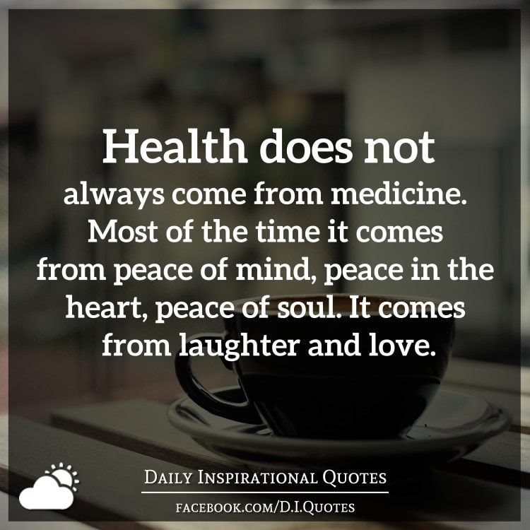 Health Does Not Always Come From Medicine Most Of The Time It Comes From Peace Of Mind Peace In The Heart Daily Inspiration Quotes Sick Quotes Peace Quotes