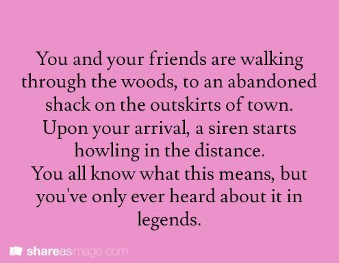 You and your friends are walking through the woods, to an abandoned shack on the outskirts of town...