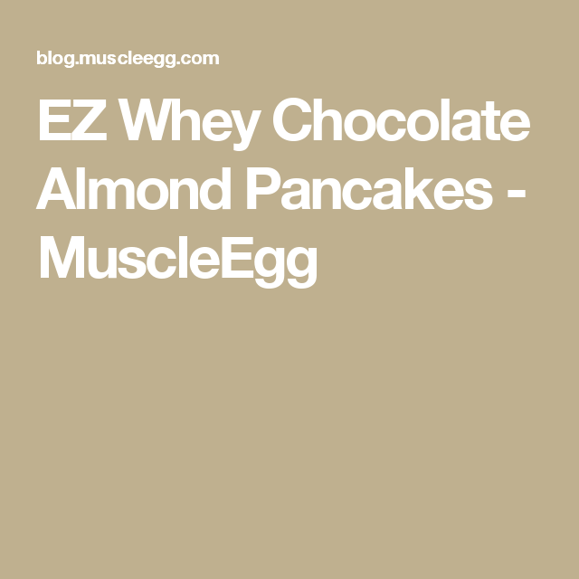 EZ Whey Chocolate Almond Pancakes - MuscleEgg