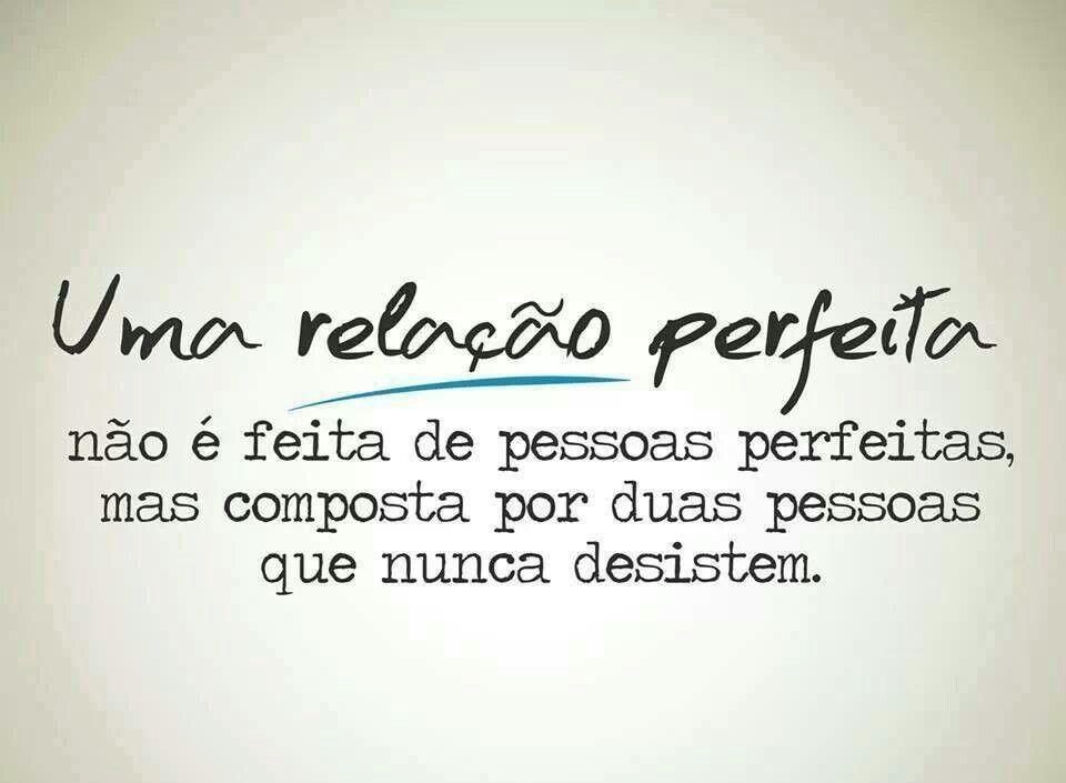 #relação perfeita #pessoas perfeitas #nunca desistem