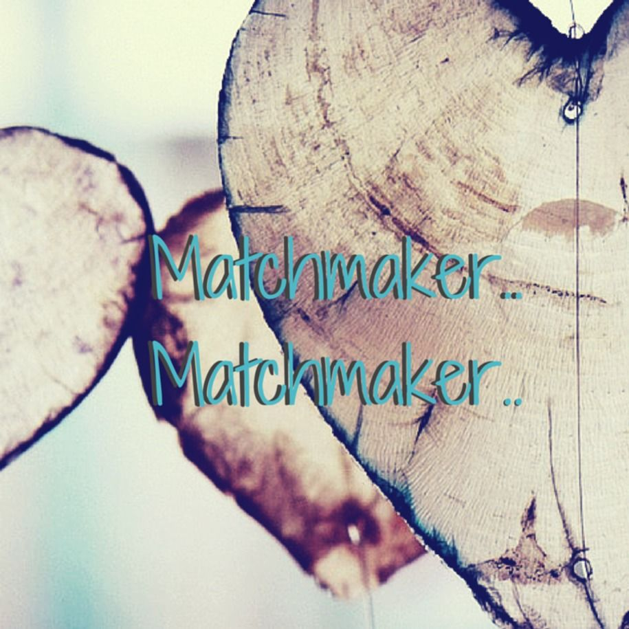 i need a matchmaker