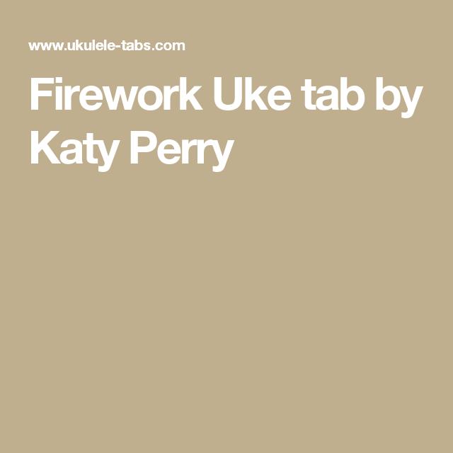 Firework Uke Tab By Katy Perry Ukulele Pinterest Katy Perry