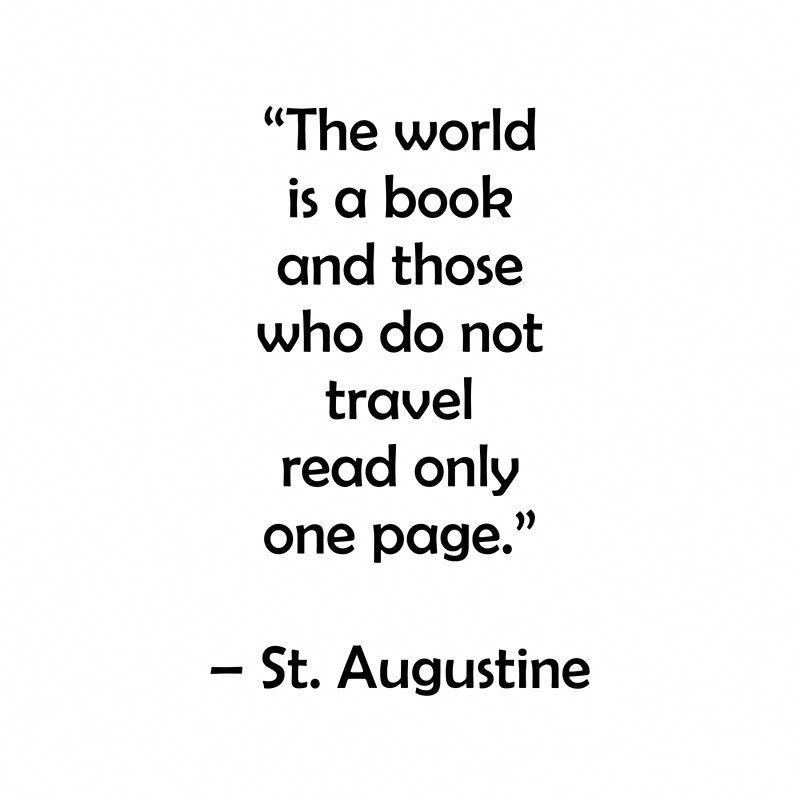 The world is a book and those who do not travel read only one page - Travel Quotes