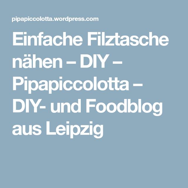 Einfache Filztasche nähen – DIY – Pipapiccolotta – DIY- und Foodblog aus Leipzig