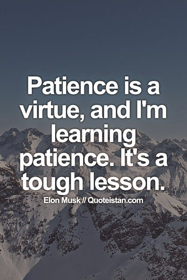 #Patience is a virtue, and I'm learning patience. It's a ...