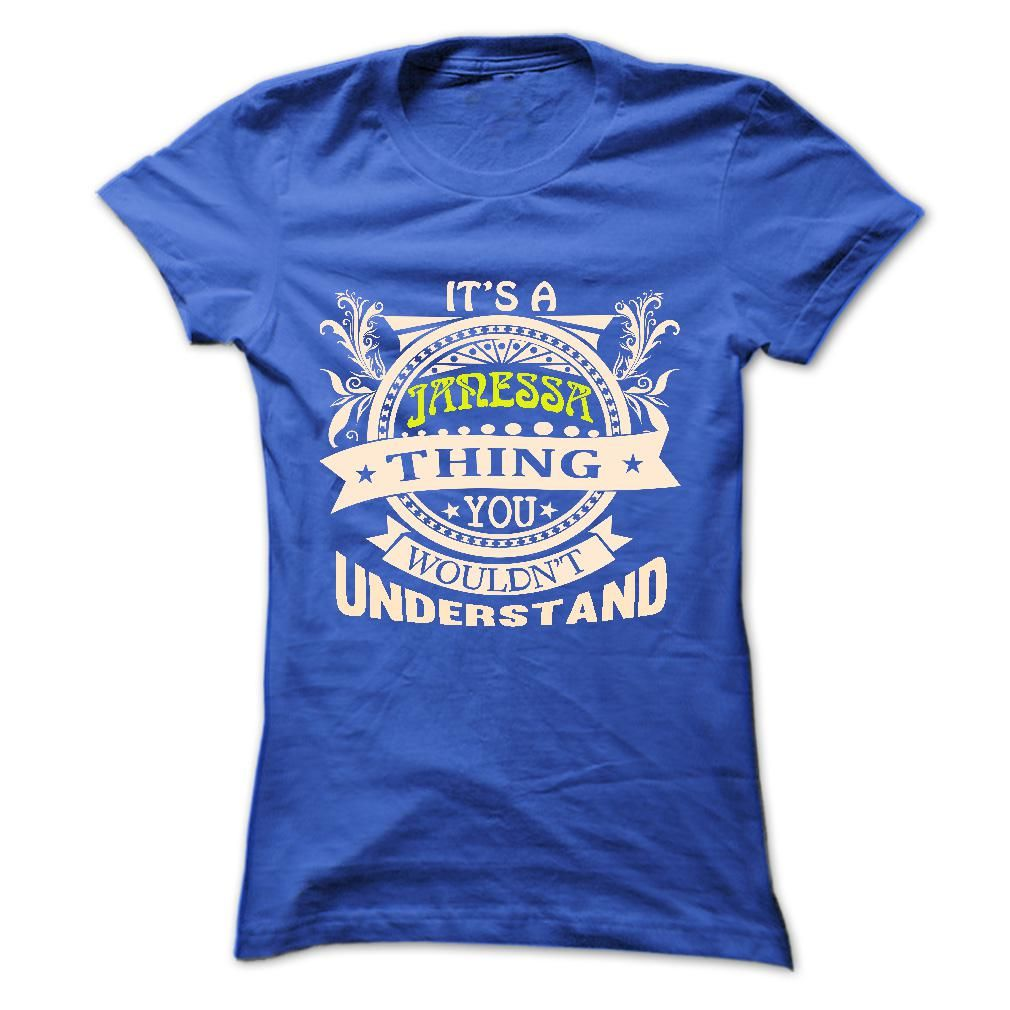 its a JANESSA Thing You Wouldnt Understand ! - T Shirt, Hoodie, Hoodies, Year,Name, Birthday  #JANESSA. Get now ==> https://www.sunfrog.com/its-a-JANESSA-Thing-You-Wouldnt-Understand--T-Shirt-Hoodie-Hoodies-YearName-Birthday-36592851-Ladies.html?74430