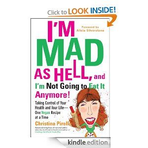Im Mad As Hell, and Im Not Going to Eat it Anymore: Taking Control of Your Health and Your Life--One Vegan Recipe at a Time: Christina Pirello: Amazon.com: Kindle Store PS I absolutely love Christina Cooks on PBS. It's a great cooking presentation filled with good food, great recipes and whole food wisdom!