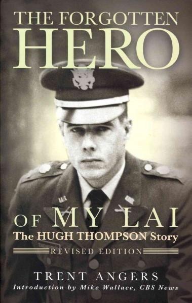 The Forgotten Hero Of My Lai The Hugh Thompson Story Hero
