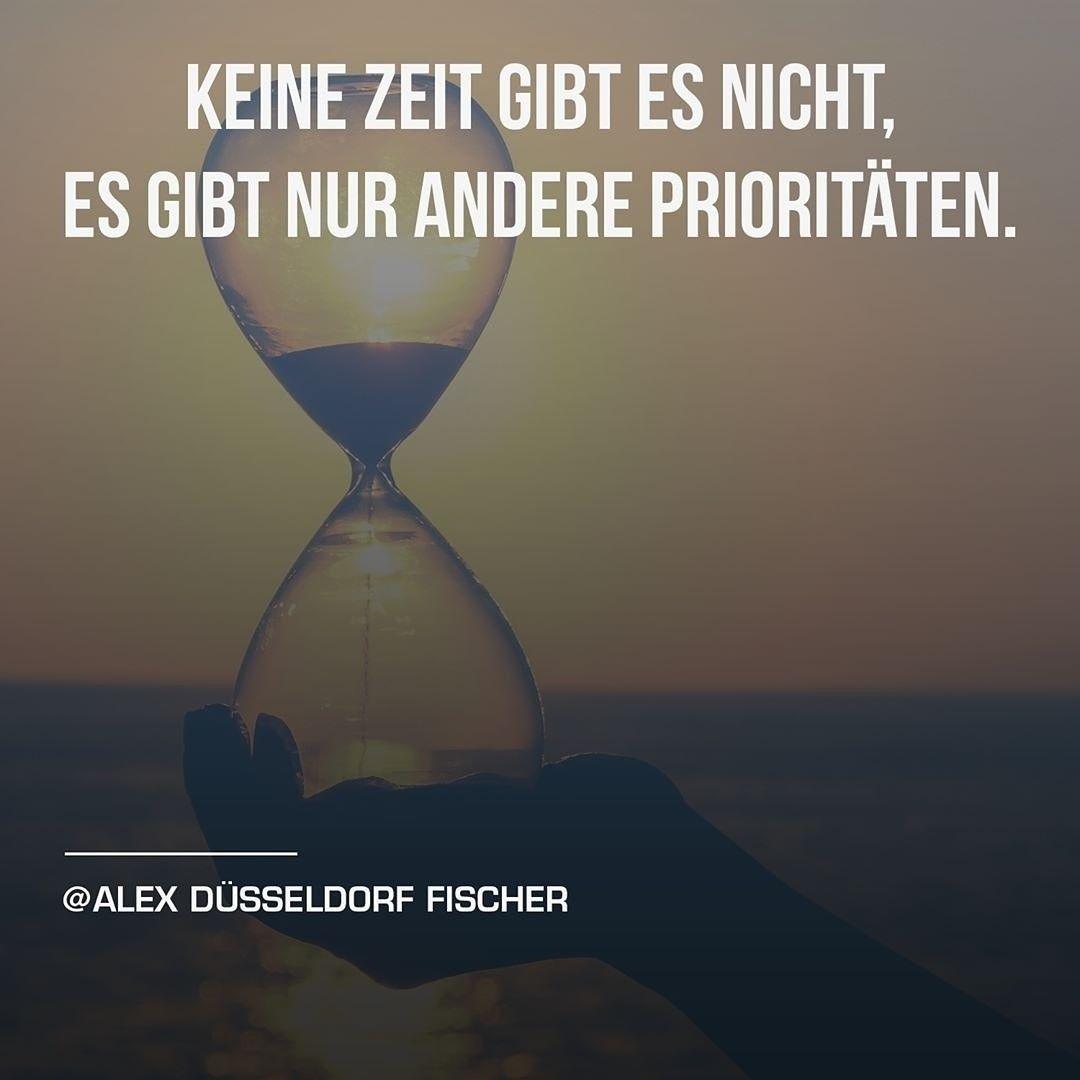 Keine Zeit Gibt Es Nicht Es Gibt Nur Andere Prioritaten Alex Dusseldorf Fischer Motivation Mindset Tiefsinnige Spruche Spruche Spruche Zitate