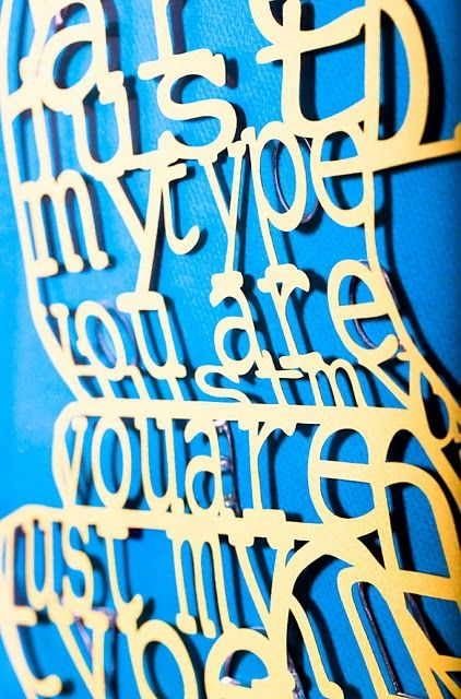 'You Are Just My Type' Limited edition laser cut 3D typography