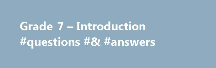 Grade 7 – Introduction #questions #& #answers http://health.nef2.com ...