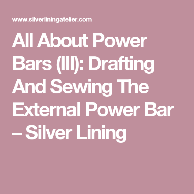 All About Power Bars (III): Drafting And Sewing The External Power Bar – Silver Lining
