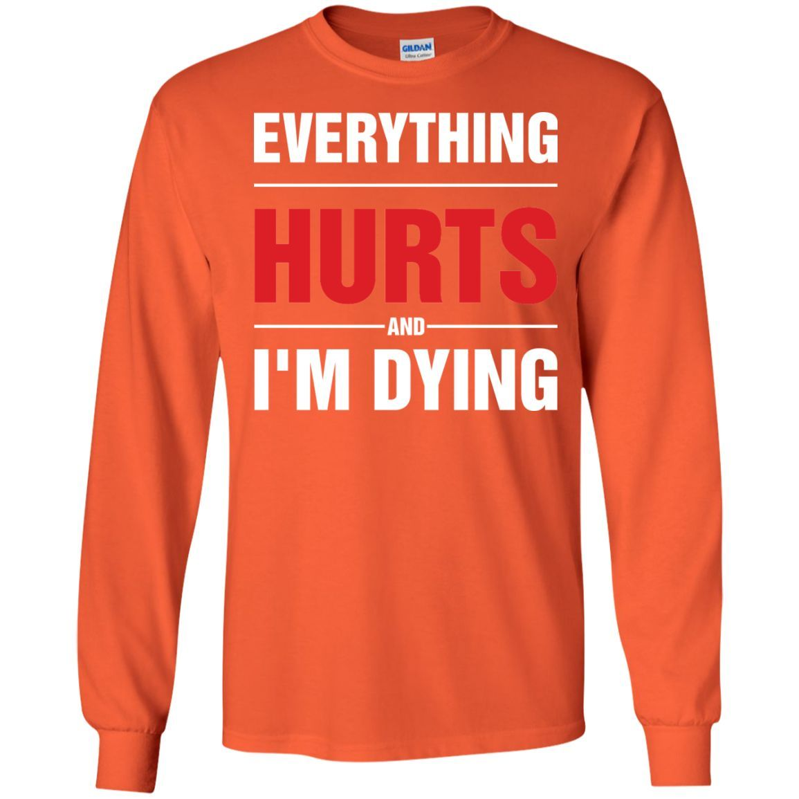 Everything Hurts and I'm Dying -01 LS Ultra Cotton Tshirt