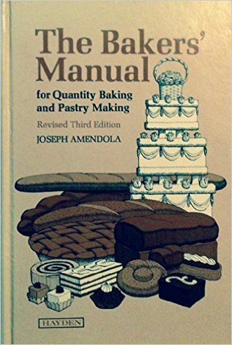Bakers' Manual for Quantity Baking and Pastry Making https://www.amazon.com/dp/0810494582?m=A1WRMR2UE5PIS8&ref_=v_sp_detail_page
