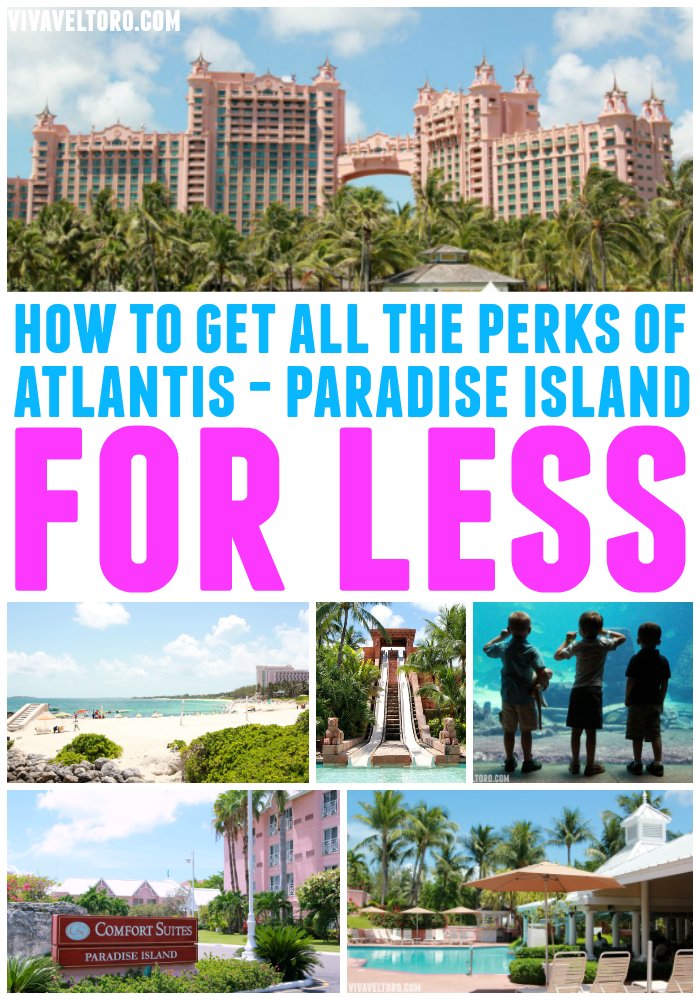 Get All The Perks Of Atlantis Paradise Island For Less. I Love Saving Money  And This Is A Great Idea!