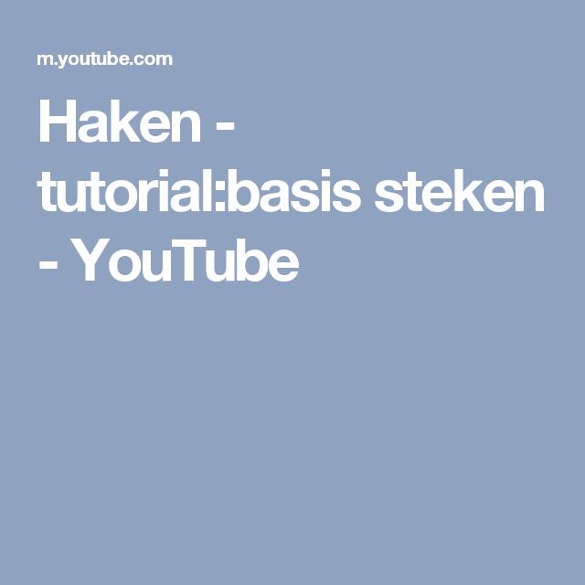 Haken Tutorialbasis Steken Youtube Haken Pinterest Steken