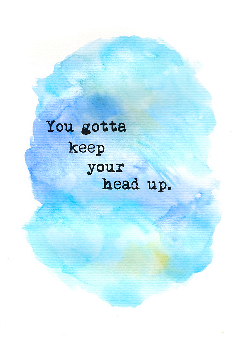 You Gotta Keep Your Head Up Tumblr Quotes We Love In Color