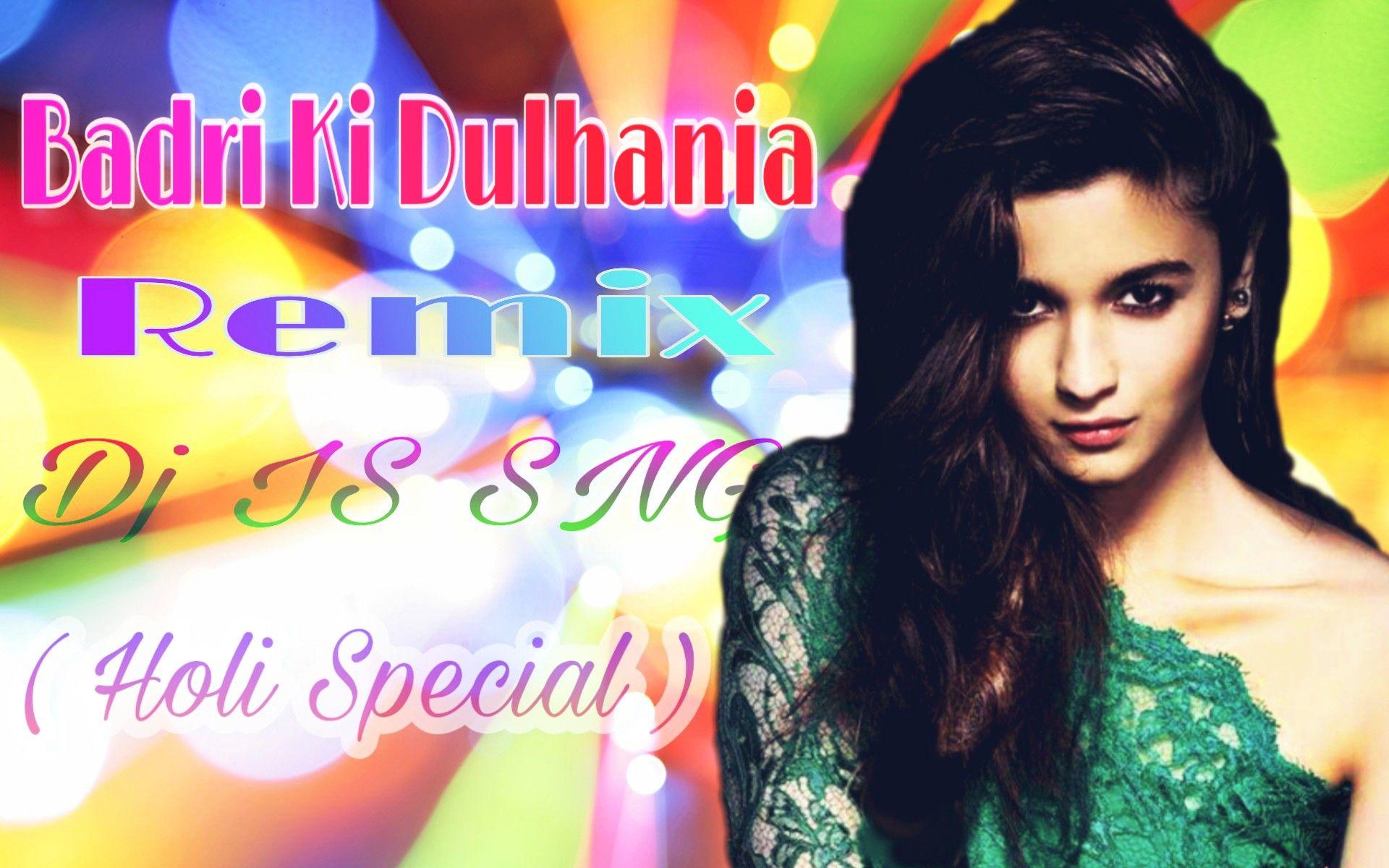 Badri Ki Dulahniya Remix Dj Is Sng Holi Spacial Song Badri Ki Dulahniya Remix Movie Badri Ki Dulahniya Singer Remix Music Holi Special Dj Remix Music