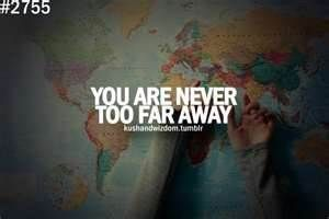 you will never be too far away you will always be in my heart