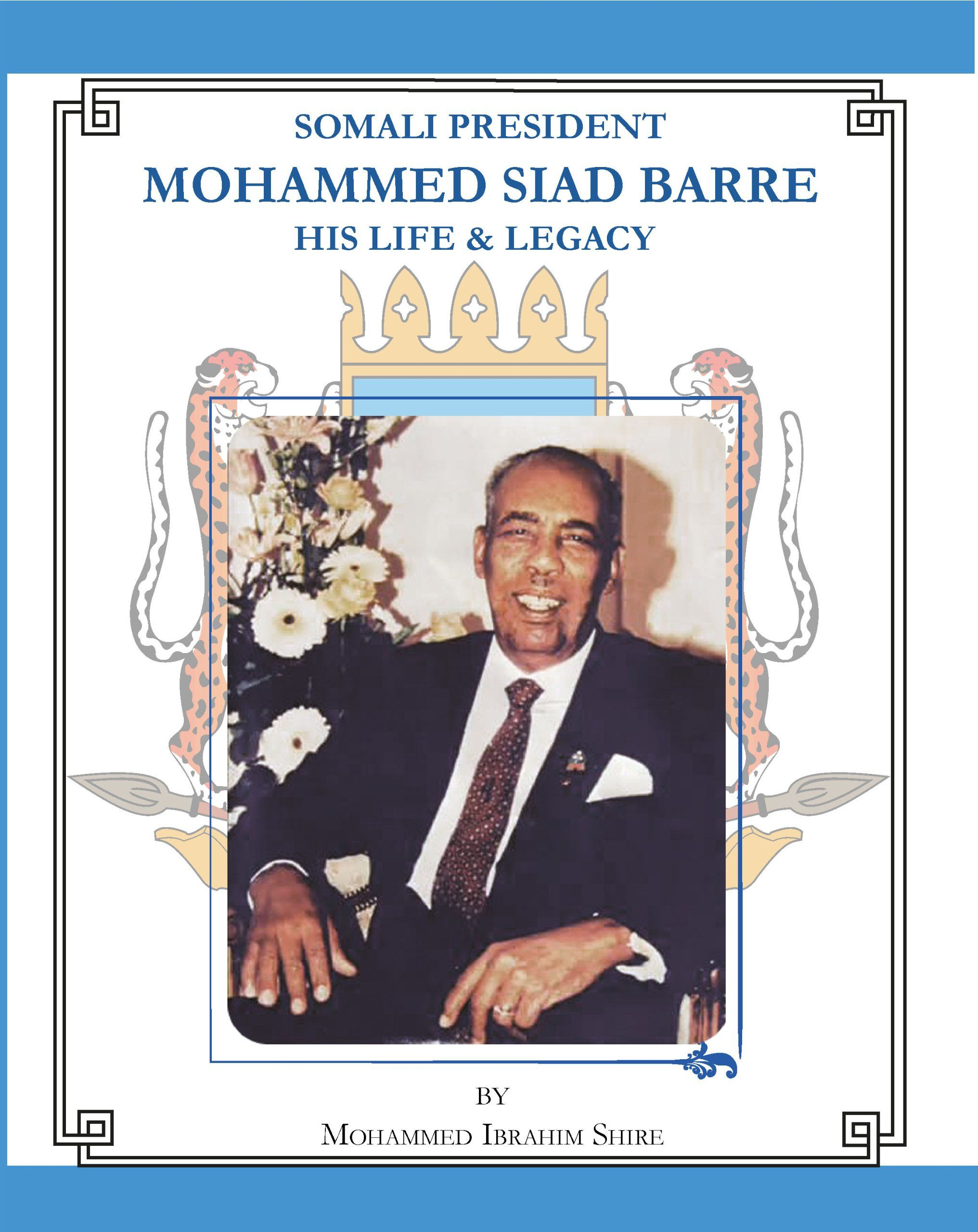 Somali President Mohammed Siad Barre, His Life and Legacy: Mohammed