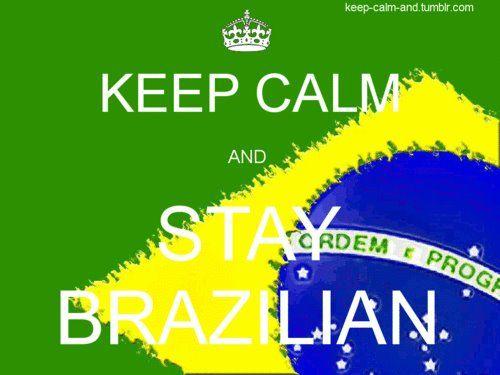 Keep calm and stay brazilian