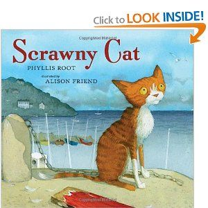 """I love this children's book called """"Scrawny Cat"""" by Phyllis Root and Alison Friend. I have to admit that I tear up a little bit at the end every time I read it."""