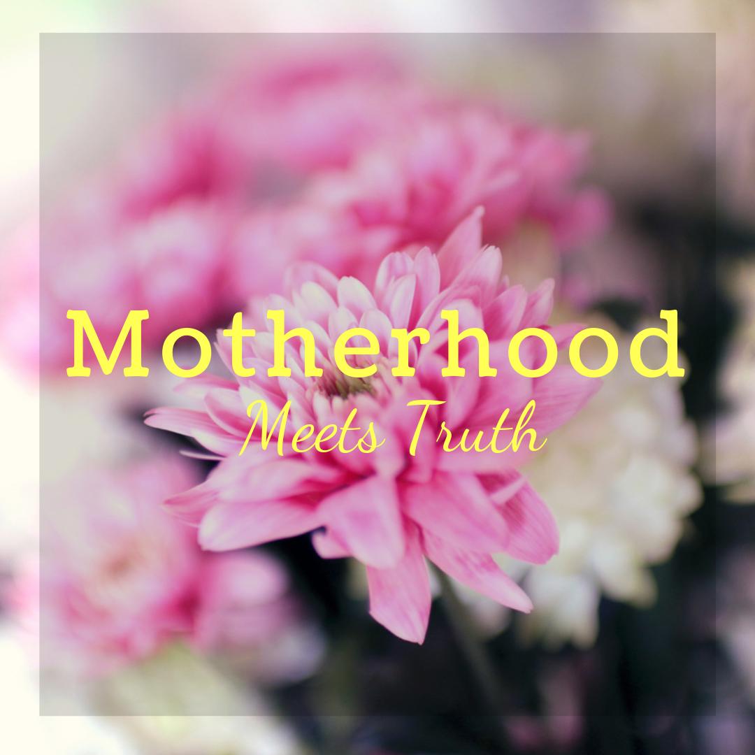 Motherhood Meets Truth