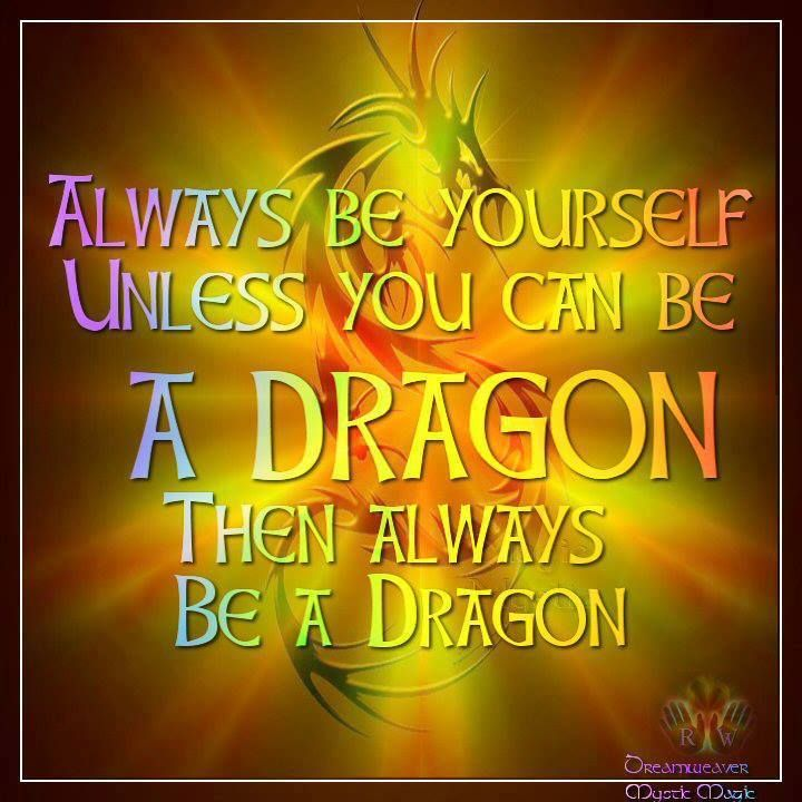 Always Be Yourself Unless You Can Be A Dragon Then Always Be A
