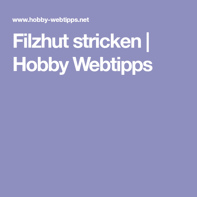 Filzhut Stricken Hobby Webtipps Stricken Pinterest