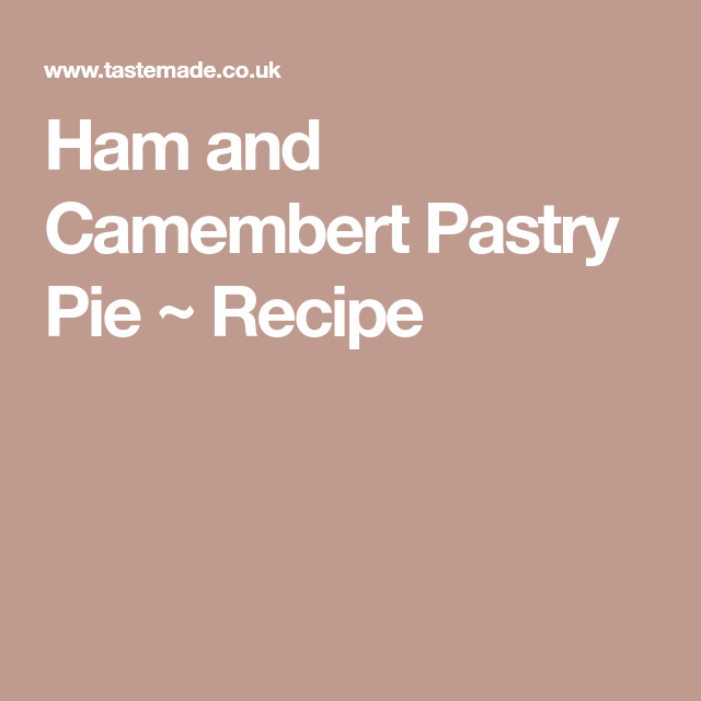 Ham and Camembert Pastry Pie ~ Recipe
