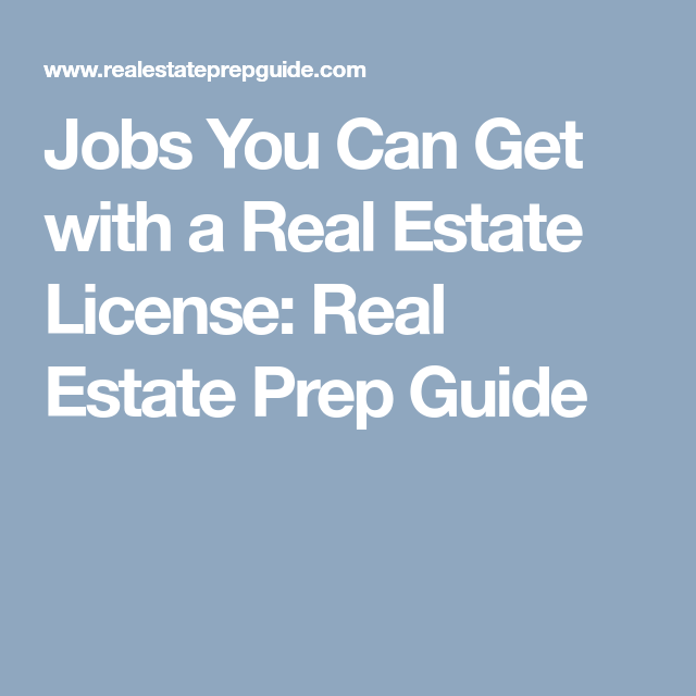 Jobs You Can Get With A Real Estate License Real Estate Prep Guide