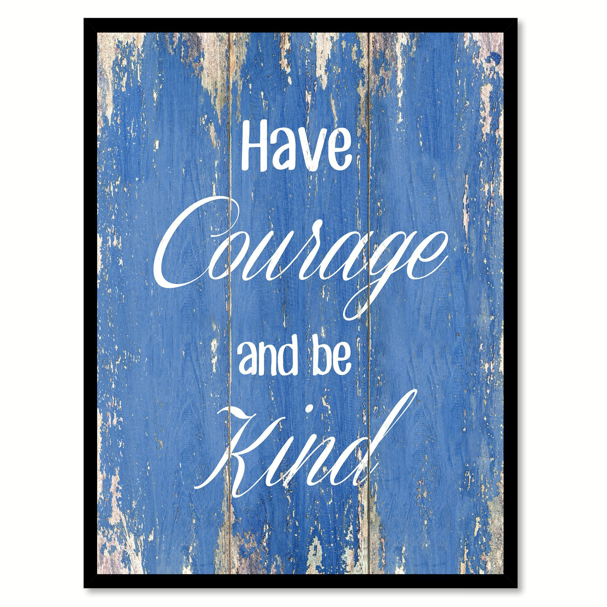 Have Courage And Be Kind Inspirational Quote Saying Gift Ideas Home Décor  Wall Art