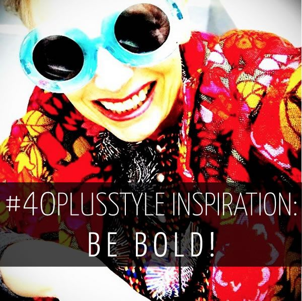 #40plusstyle inspiration: Be bold | 40plusstyle.com