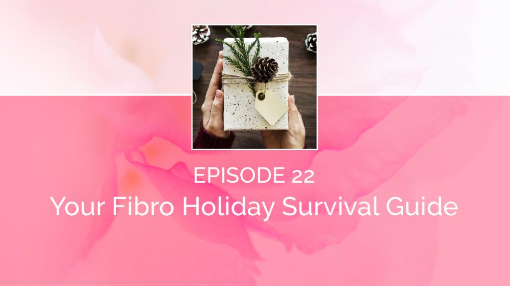 Episode 22 Your Fibro Holiday Survival Guide