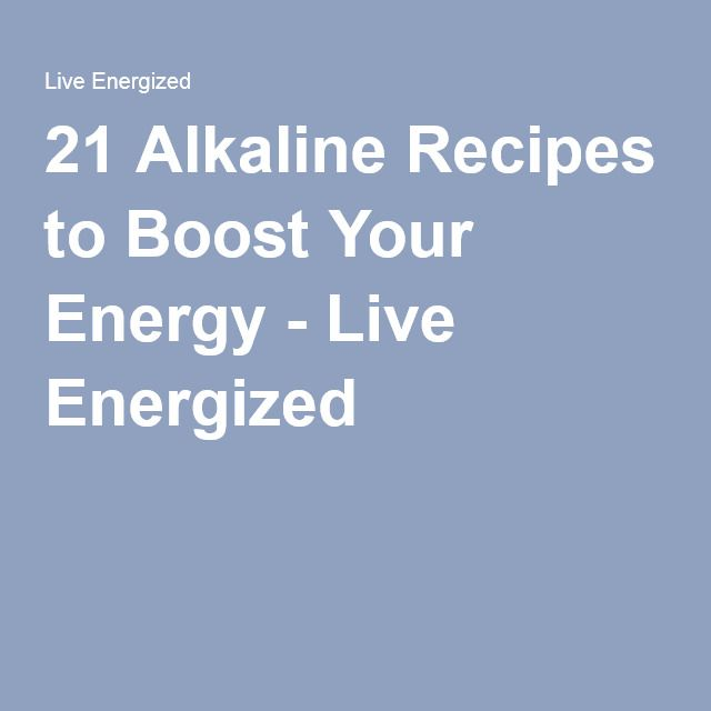 21 Alkaline Recipes to Boost Your Energy - Live Energized