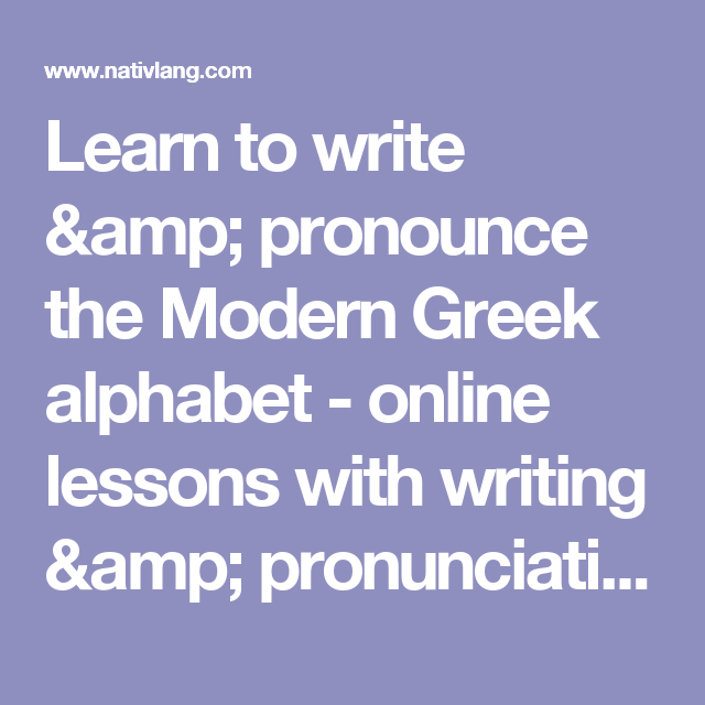 Learn To Write Pronounce The Modern Greek Alphabet Online Lessons With Writing Pronunciation