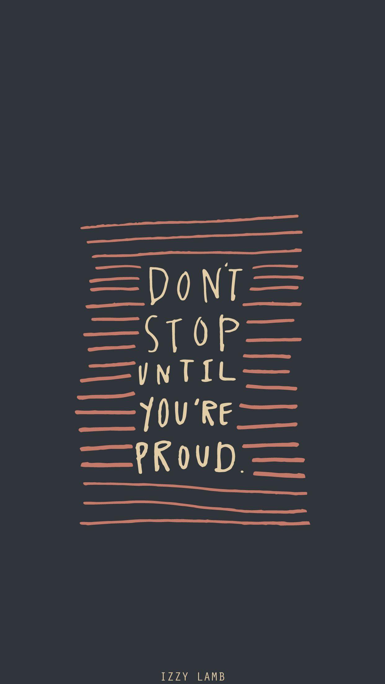 Dont Stop Until Youre Proud Wallpaper Iphone Wallpaper Iphonewallpaper