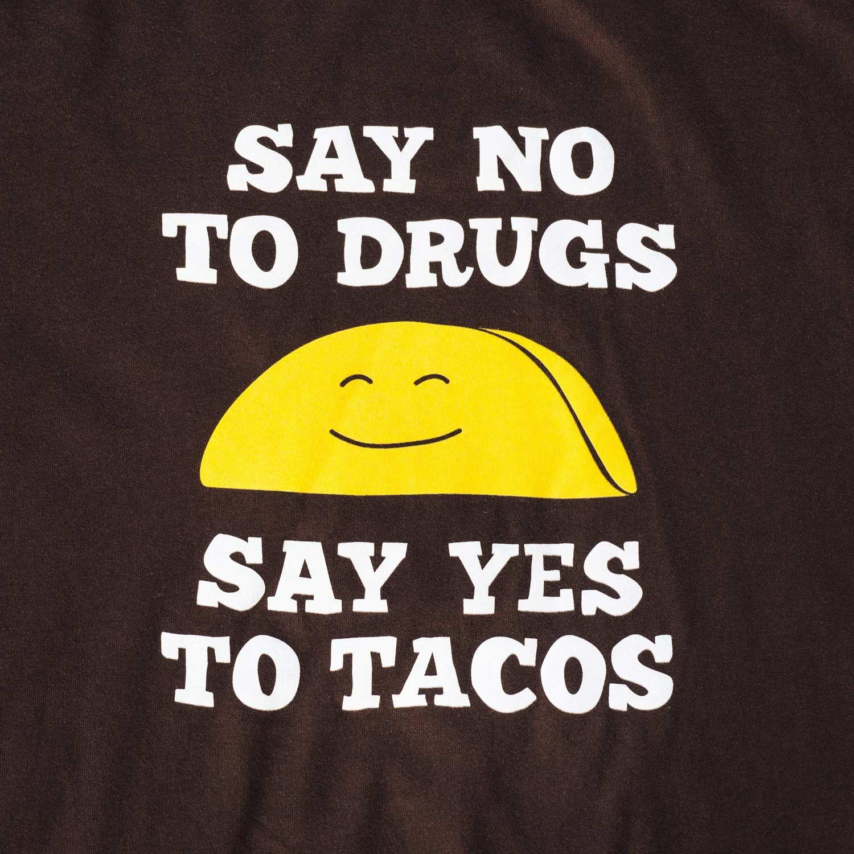 b7a4e5936bc799b0be5f7baf4844e48c say no to drugs, say yes to tacos texas humor store txhumor com