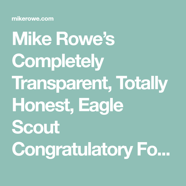 Mike RoweS Completely Transparent Totally Honest Eagle Scout