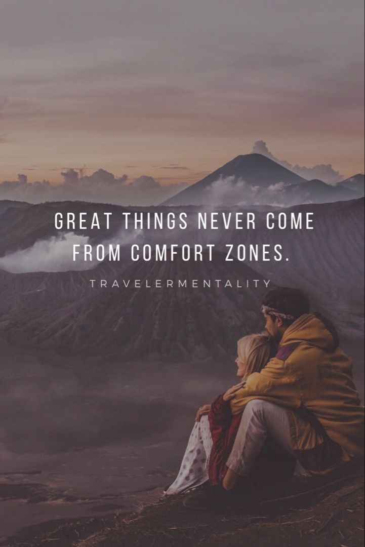 Great things never come from comfort zones. -Travelermentality