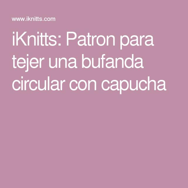 iKnitts: Patron para tejer una bufanda circular con capucha ...