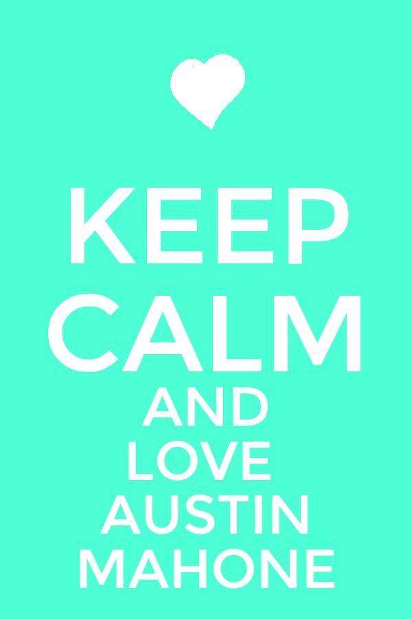 keep calm and love austin mahone!!!