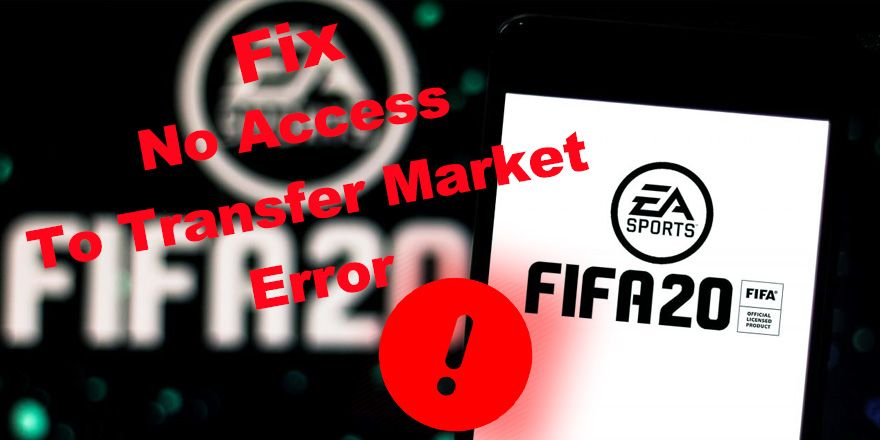 Guide For The Error No Access To Transfer Market On FIFA