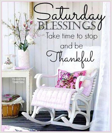 Saturday Blessings Stop And Be Thankful good morning saturday ...