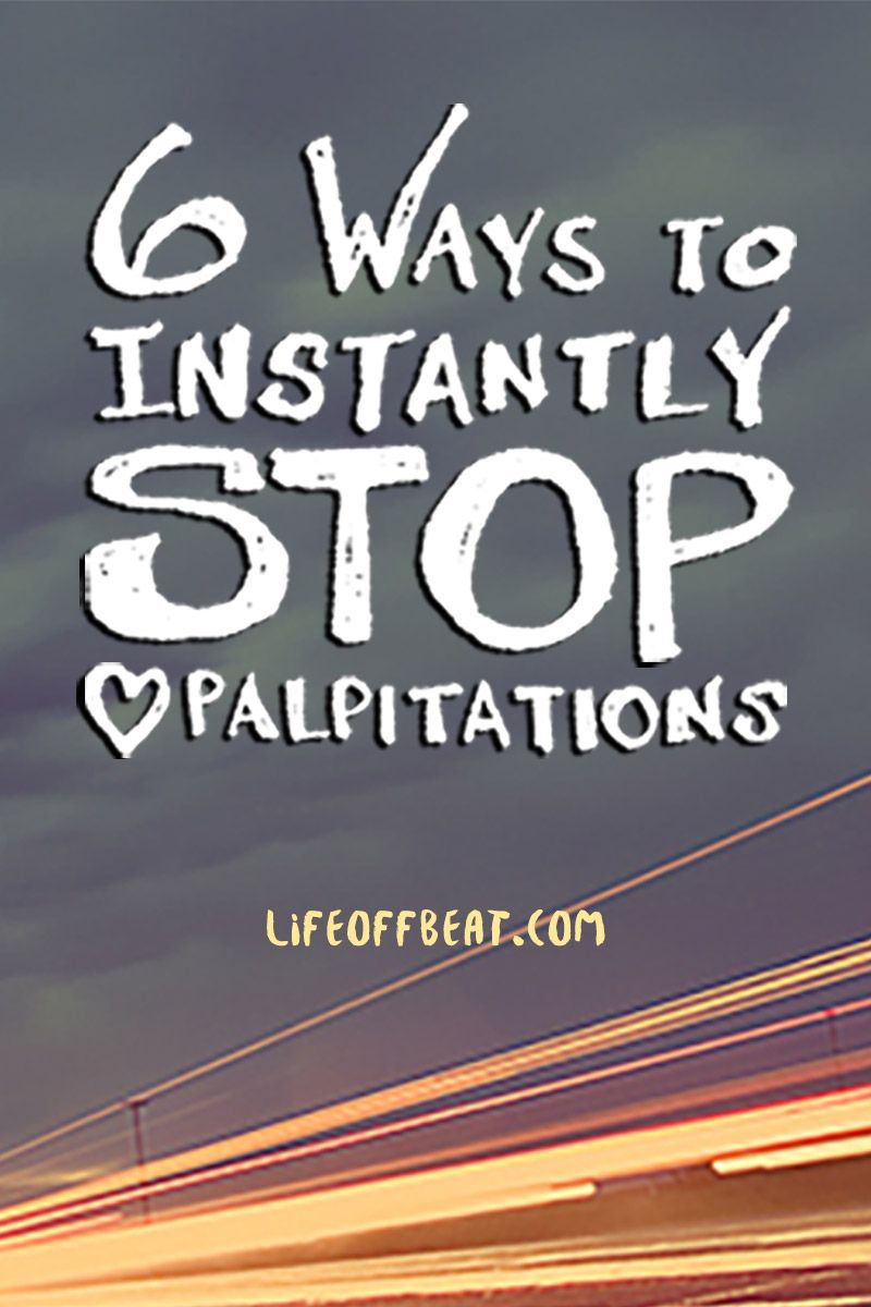 Here are 6 things that I found help stop heart