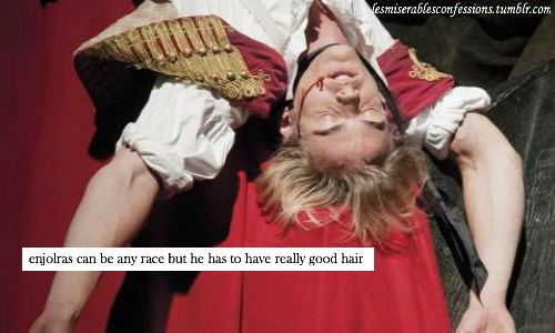 Requirements to be Enjolras. Or at the least have some quality that can be described over dramatically..