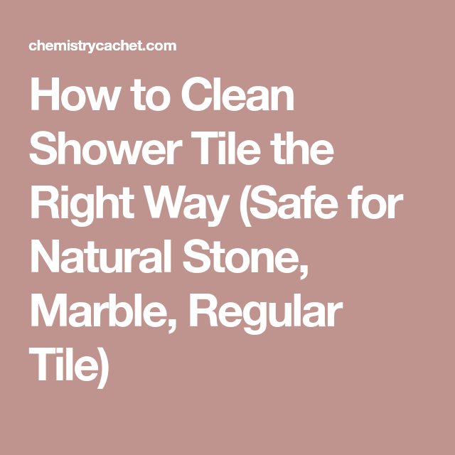 How to Clean Shower Tile the Right Way (Safe for Natural Stone, Marble, Regular Tile)